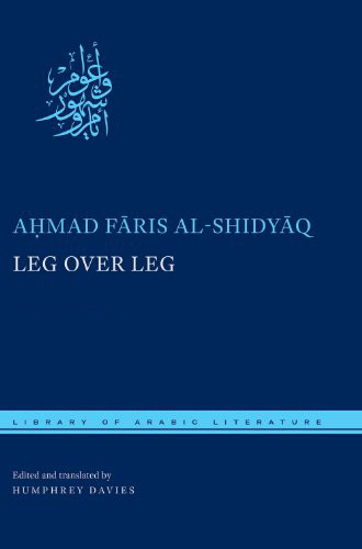 Leg Over Leg, Volumes I-IV  by  Aḥmad Fāris al-Shidyāq  transl.  Humphrey Davies  (Library of Arabic Literature, 2013-2014)  Reviewed by  P. T. Smith