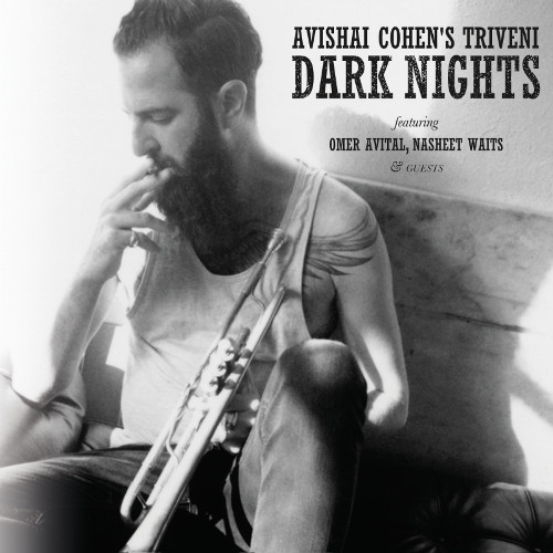 "Dark Nights by Avishai Cohen's Triveni Avishai Cohen: trumpet Omer Avital: double bass Nasheet Waits: drums (Anzic Records, October 2014) Click here to listen to ""Dark Nights, Darker Days."""