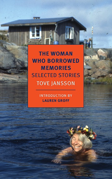 The Woman Who Borrowed Memories: Selected Stories  by  Tove Jansson  trans.  Thomas Teal  and  Silvester Mazzarella  Intro by  Lauren Groff  (NYRB, Nov. 2014)  Reviewed by  Jennifer Kurdyla
