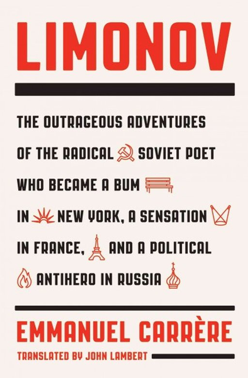 Limonov by Emmanuel Carrère trans. John Lambert (Farrar, Straus and Giroux, Nov. 2014) Reviewed by P. T. Smith