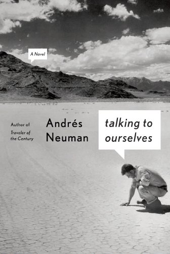 Talking to Ourselves by Andrés Neuman tr. Nick Caistor and Lorenza Garcia (FSG, Apr. 2014; Pushkin, Feb. 2014)