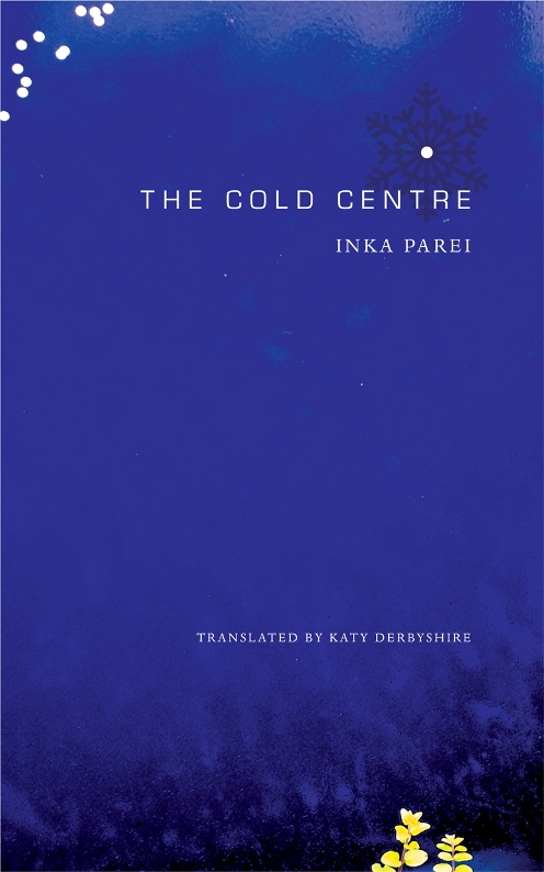 The Cold Centre by Inka Parei trans. Katy Derbyshire (Seagull, Nov. 2014)