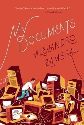 My Documents  by  Alejandro Zambra  trans.  Megan McDowell  (McSweeney's, January 2015; Fitzcarraldo, April 2015)  Reviewed by  Craig Epplin