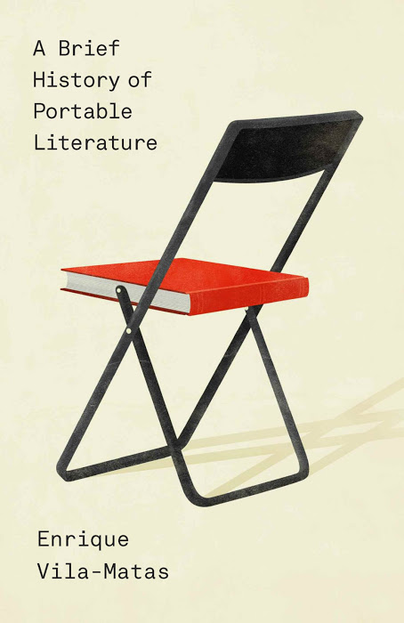 A Brief History of Portable Literature by Enrique Vila-Matas tr. Anne McLean & Thomas Bunstead (New Directions, June 2015)