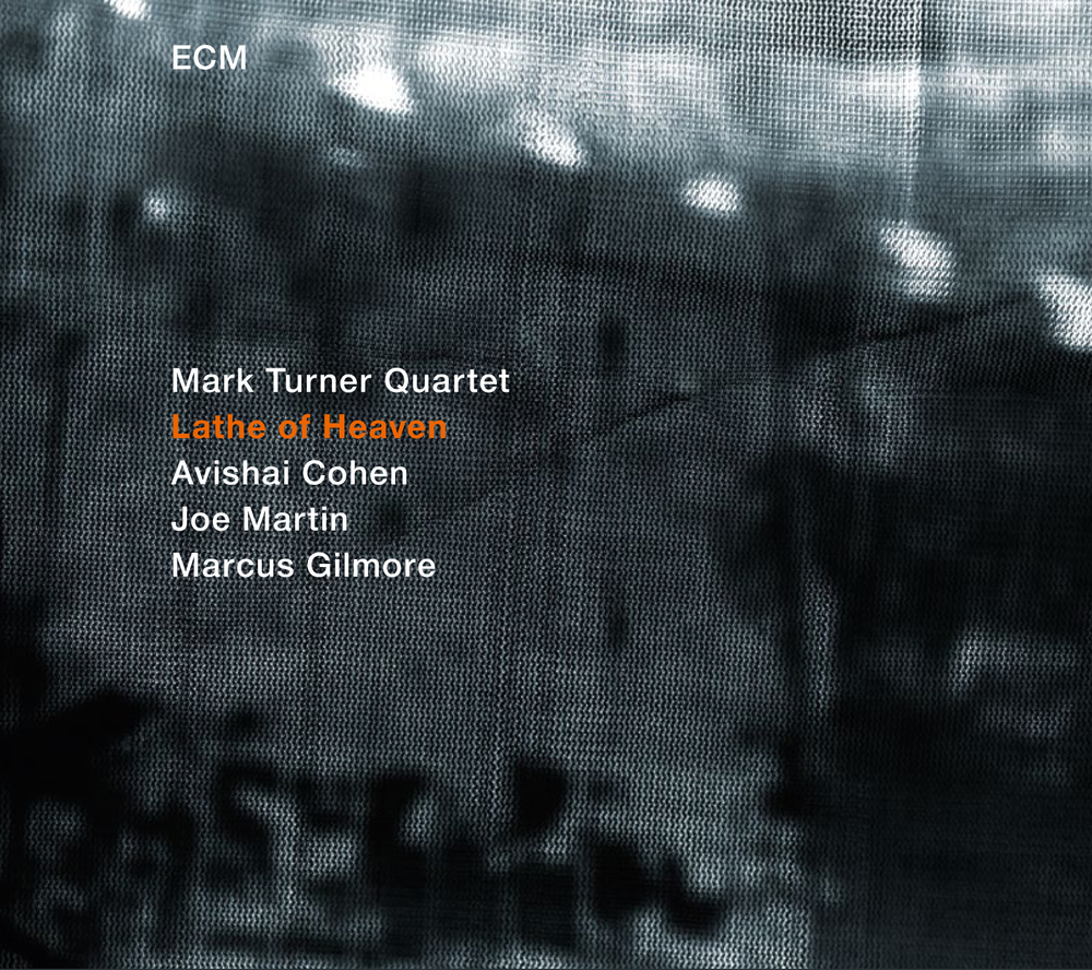 Lathe of Heaven  by  Mark Turner   Mark Turner  (tsax) , Avishai Cohen  (tpt) , Joe Martin  (bass) , Marcus Gilmore  (drums) (ECM, September 2014)