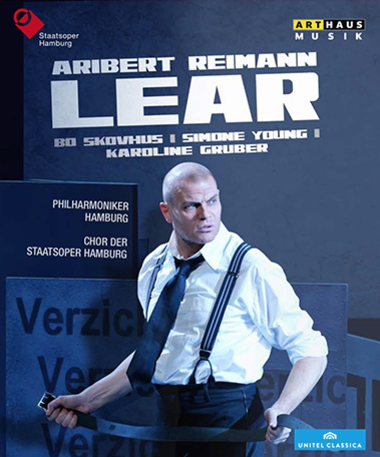 Lear   by  Aribert Reimann Bo Skovhus  (Lear) ,   Hellen Kwon  (Regan) ,   Siobhan Stagg  (Cordelia) , Katja Pieweck  (Goneril),  Erwin Leder  (Fool) , Lauri Vasar  (Gloucester) , Andrew   Watts  (Edgar) , Martin Homrich  (Edmund) , Jürgen Sacher  (Kent)  Chorus of the Staatsoper Hamburg Hamburg Philharmonic Simone Young  (conductor)  Karoline Gruber  (director)  Marcus Richardt  (video director) (Arthaus Musik, April 2015)  Reviewed by  Mark Mazullo