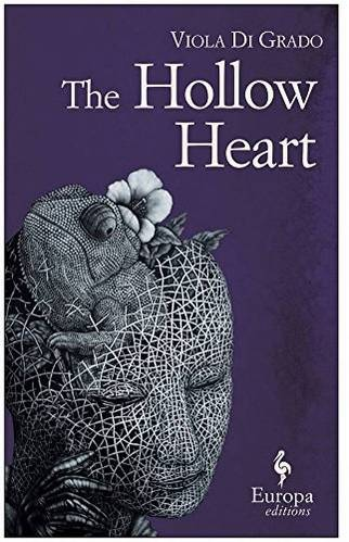 The Hollow Heart  by  Viola Di Grado  tr.  Antony Shugaar  (Europa, July 2015)