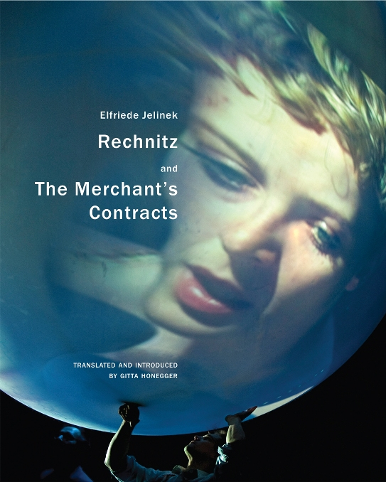 Rechnitz  and  The Merchant's Contracts  by  Elfriede Jelinek  tr.  Gitta Honegger  (Seagull, Aug. 2015)  Reviewed by  Xan Holt