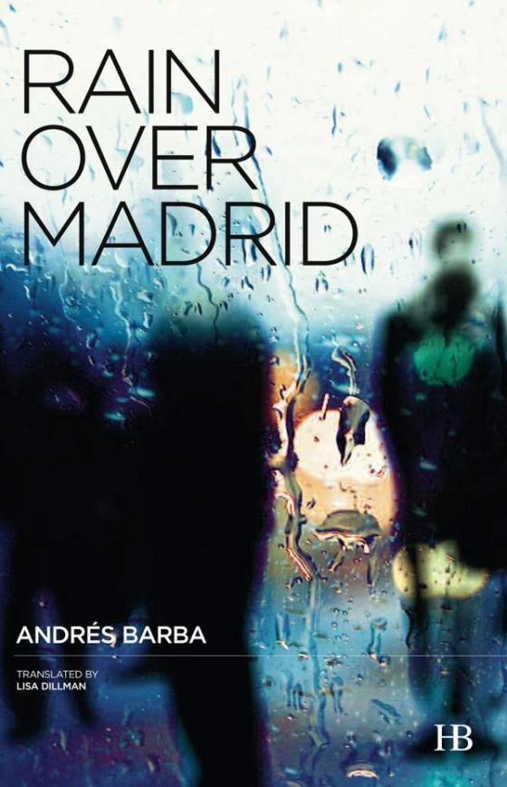 Rain Over Madrid  by  Andrés Barba  tr.  Lisa Dillman  (Hispabooks, Aug. 2014)