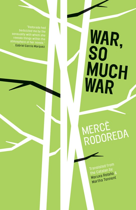 War, So Much War  by  Mercè Rodoreda  tr.  Maruxa Relaño &   Martha Tennent  (Open Letter, Oct. 2015)  Reviewed by  Jennifer Kurdyla