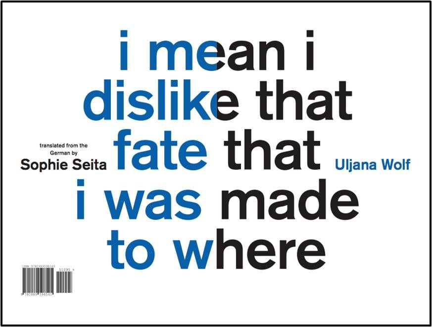 i mean i dislike that fate that i was made to where by Uljana Wolf tr. Sophie Seita (Wonder, Nov. 2015) Reveiwed by Joshua Daniel Edwin