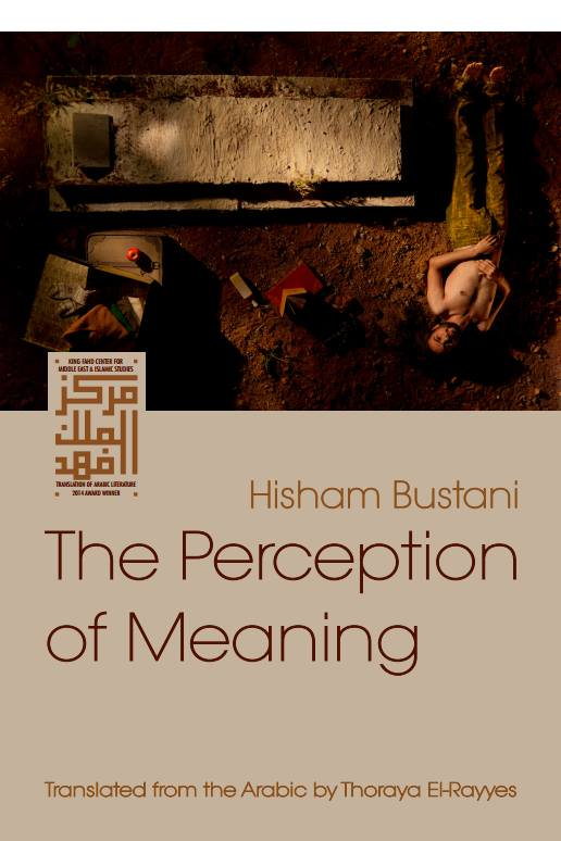 The Perception of Meaning by Hisham Bustani tr. Thoraya El-Rayyes (Syracuse University Press, Nov. 2015) Reviewed by Nell Pach