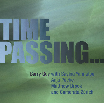 Time Passing... by Barry Guy Savina Yannatou (vocalist) Anja Pöche (soprano) Matthew Brook (baritone) Camerata Zürich Barry Guy (double bass, conductor) (Maya Recordings, Jan. 2016) Reviewed by Benjamin Dwyer