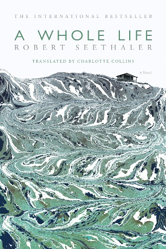 A Whole Life  by  Robert Seethaler  tr.  Charlotte Collins  (Picador UK, Oct. 2015; FSG, Sept. 2016)  Reviewed by  Anne Posten