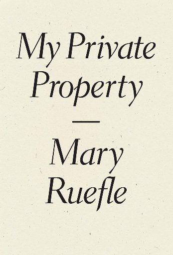 My Private Property by Mary Ruefle (Wave Books, Oct. 2016) Reviewed by Rachel Hurn
