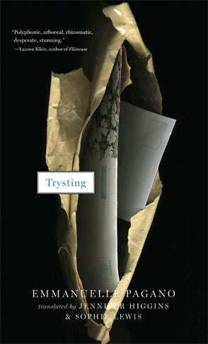 Trysting by Emmanuelle Pagano tr. Jennifer Higgins & Sophie Lewis (And Other Stories & Two Lines Press, Oct. 2016) Reviewed by Lauren Goldenberg