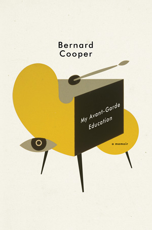 My Avant-Garde Education: A Memoir  by  Bernard Cooper  (W.W. Norton, Feb. 2015)