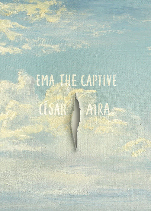 Ema, the Captive By César Aira Translated by Chris Andrews (New Directions, Dec 2016) Reviewed by Darren Huang