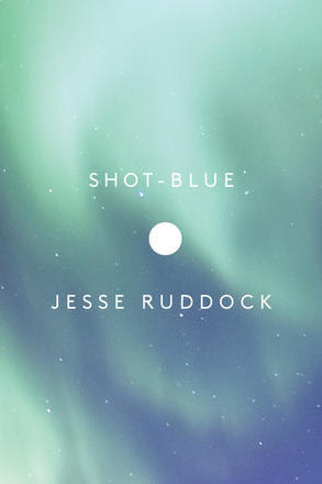 Shot-Blue by Jesse Ruddock (Coach House Books, Apr. 2017)