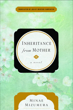 Inheritance from Mother  by  Minae Mizumura  tr.  Juliet Winters Carpenter  (Other Press, May 2017)  Reviewed by  Sho Spaeth