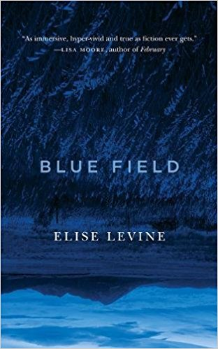 Blue Field  by  Elise Levine  (Biblioasis, July 2017)   Reviewed by Hannah LeClair
