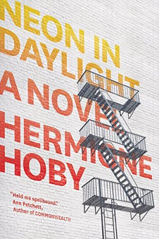 Neon in Daylight   by Hermione Hoby (Catapult 2018)   Reviewed by Halley Parry