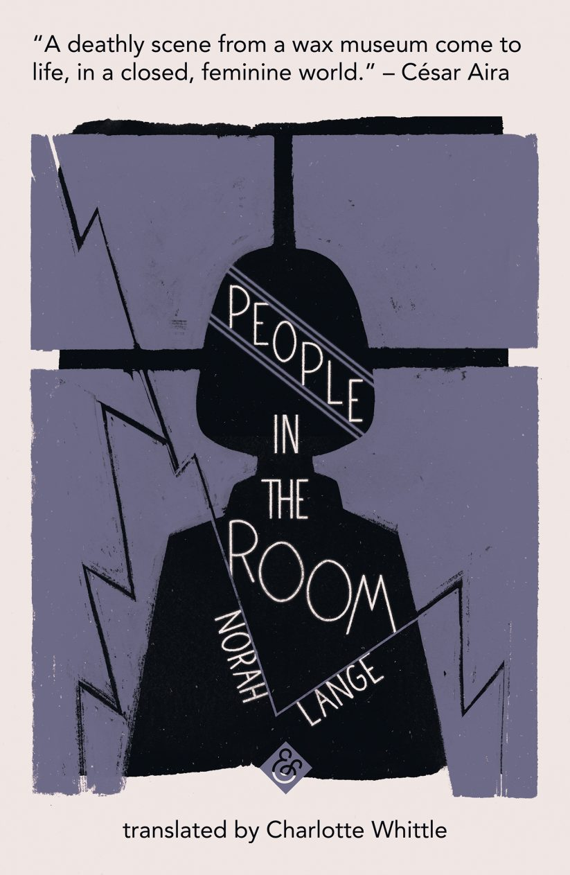 People in the Room  by  Norah Lange  trans.  Charlotte Whittle  (And Other Stories, Aug. 2018)  Reviewed by  Hannah LeClair