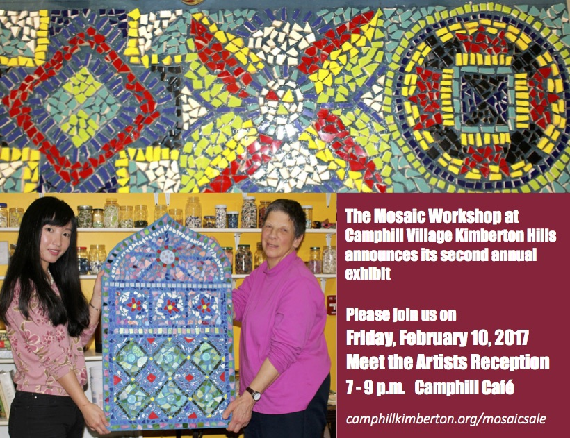 Join us in February as we celebrate the success of our Mosaic Workshop.     Meet the Artists Reception Friday, February 10 from 7 - 9 p.m. in the Camphill Café     Coffee and Dessert Live Music Artwork available for purchase     Directions at www.camphillkimberton.org