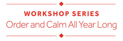 Order and Calm All Year Long Workshop