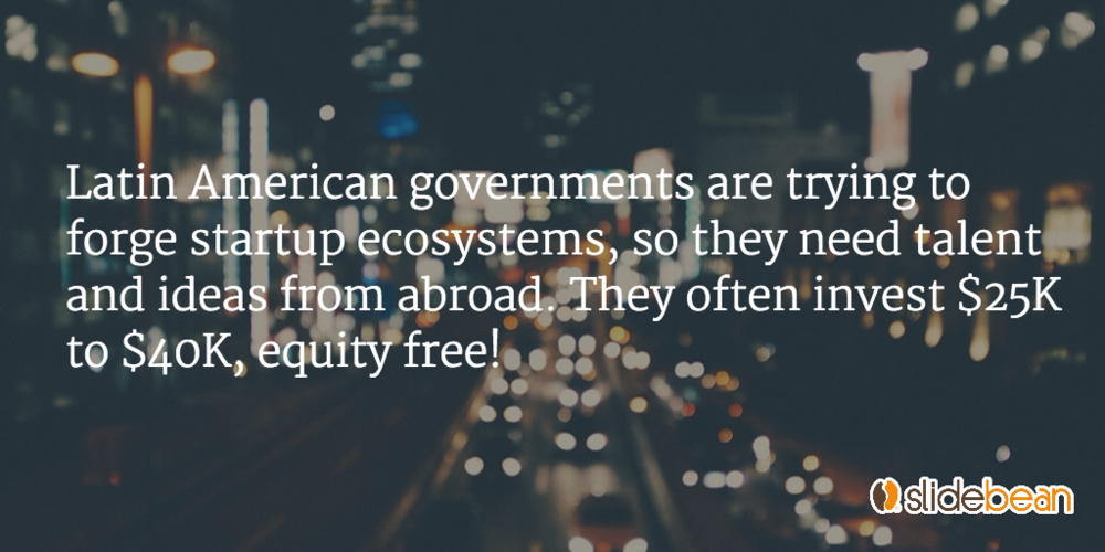 Latin American governments want to forge startup ecosystems, often investing up to $40K, equity free.