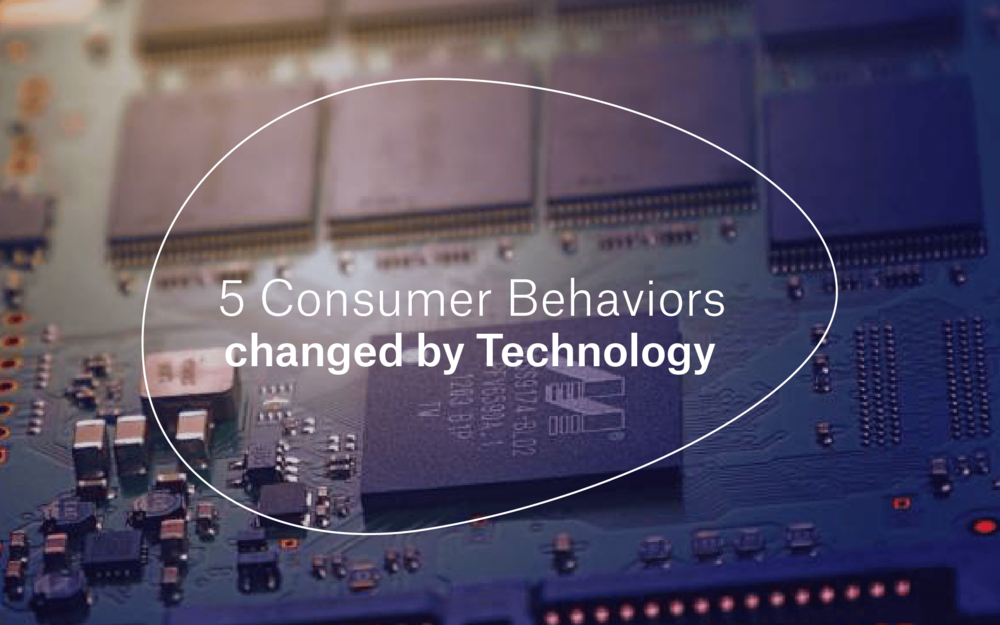 5 Consumer Behaviors Changed by Technology -