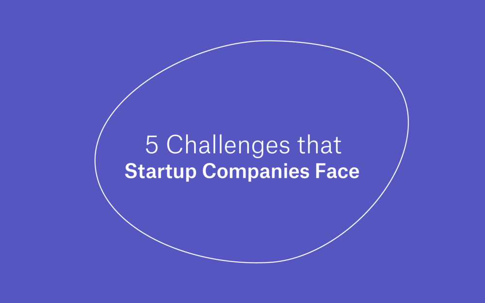 5 Challenges that Startup Companies Face -