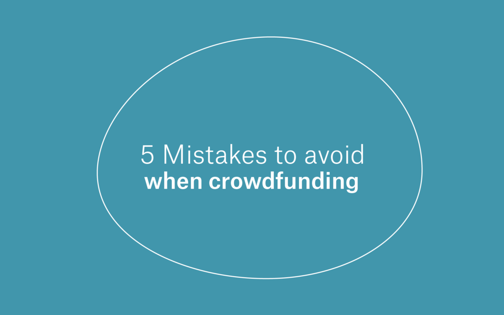 5 Mistakes to Avoid When Crowdfunding -