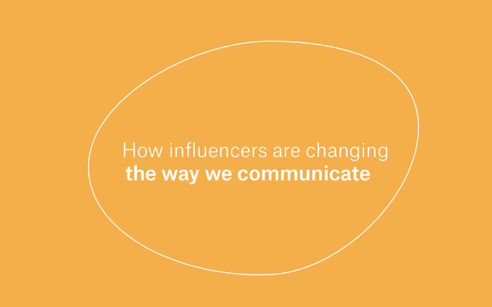 How Influencers are Changing the Way we Communicate -