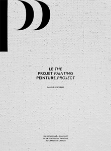 The Painting Project. A Snapshot of Painting in Canada Authors: Julie Bélisle, Louise Déry, Robert Enright, Nicolas Mavrikakis, Jonathan Shaughnessy 2013, 364 pp., softcover Col. ill., 21 x 29 cm © Galerie de l'UQAM, the artists and the authors ISBN 978-2-920325-49-4 $50 PURCHASE