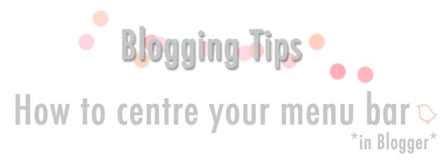 CentreingMenuBarBlogger&BlogTip.jpg