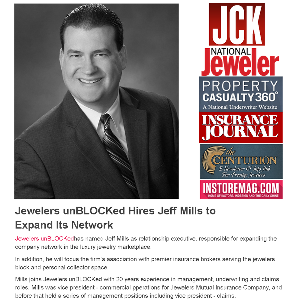 This week, Jewelers unBLOCKed announced a new addition to their executive team, Jeff Mills , who will serve as the relationship executive. Check out the news featured on JCK, National Jeweler, Property Casualty 360, Insurance Journal, The Centurion and INSTORE!