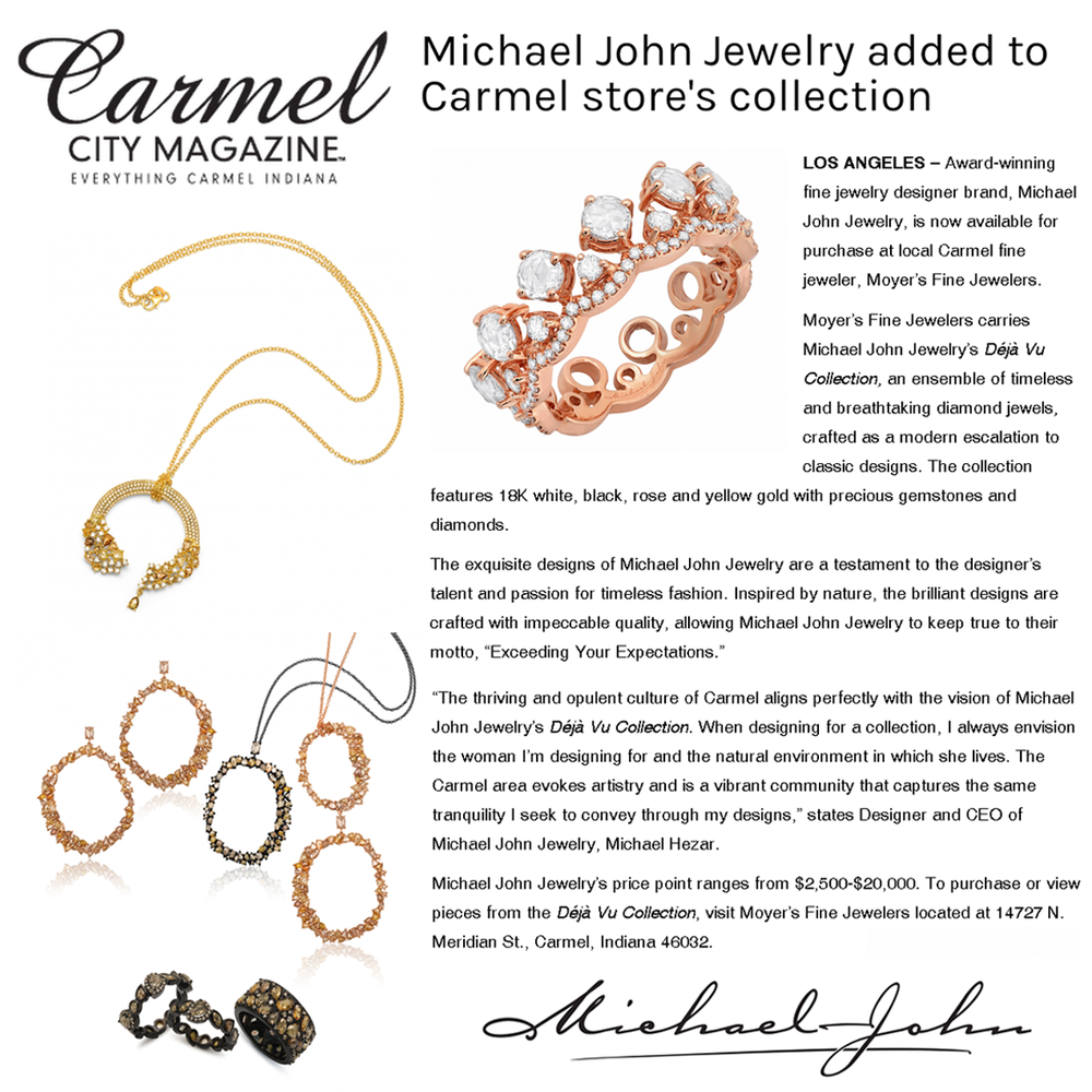 Michael John Jewelry is available for purchase at Moyer's Fine Jewelers in Carmel, Indiana. Thanks Carmel City Magazine for the fab feature! Check it out here.