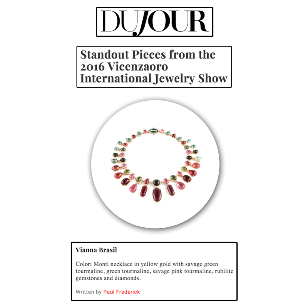 Check out this highlight from the January 2016 Vincenzaoro show. Thank you DuJour for featuring this multicolored necklace in yellow gold with savage green tourmaline, green tourmaline, savage pink tourmaline, rubilite gemstones and diamonds by VIANNA B.R.A.S.I.L.