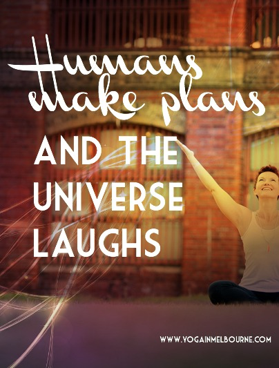 humans make plans and the universe laughs - mm…Yoga!