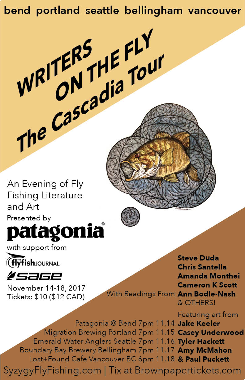 november 14-18,2017 :           writers on the fly -      the cascadia tourbend, oregon; portland, oregon; seattle, washington; bellingham, washington; & Vancouver, BC -  http://www.syzygyflyfishing.com/writersonthefly/Unfortunatley, Amy will not be traveling with Writer's on the Fly, but her artwork will be at each event!