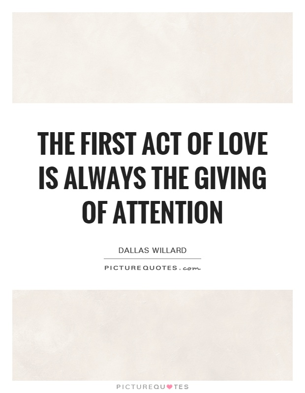 the-first-act-of-love-is-always-the-giving-of-attention-quote-1.jpg