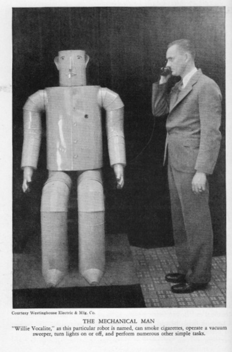"""The Mechanical Man"" was also known as 'Willie Vocalite.' He can 'smoke cigarettes, operate a vacuum sweeper, turn lights on or off and perform numerous other simple tasks.' Willie was an invention of the Westinghouse company and more about him is available at the  cyberneticzoo  website. He is also one of the ""amazing"" and ""marvelous"" items featured in the volume Starrett edited."