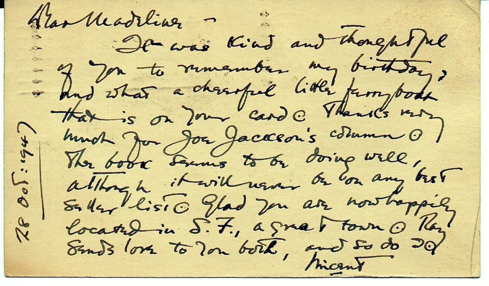 A postcard to Madeline Johnson from Vincent Starrett. It's unclear what book he is referring to here, but the card is notable because it contains a rare mention of Starrett's second wife, Ray.     Also, note the way in which Starrett draws a little circle around the period of each sentence. That is a device any old newspaper reporter from the period would have recognized as a standard copy mark.