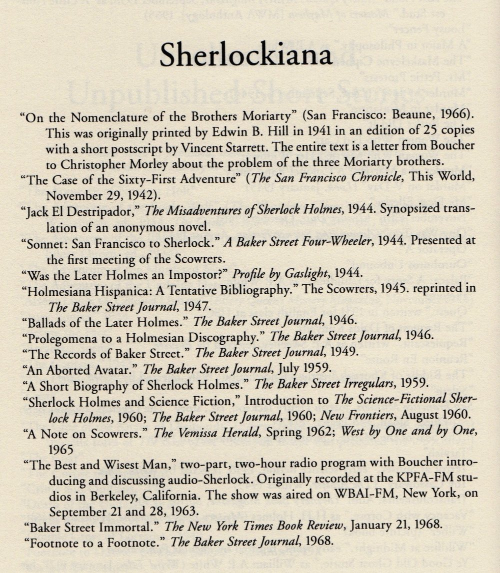 Anthony Boucher's Sherlockian works, as compiled by Jeffrey Marks for his book   Anthony Boucher: a Biobibliography  , published in 2008 by McFarland & Company, Inc. of Jefferson, North Carolina.