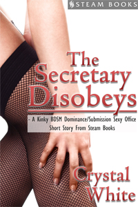 The Secretary Disobeys  Crystal White  Available Now:  Amazon ,  Barnes & Noble ,  Kobo ,  All Romance ,  iTunes