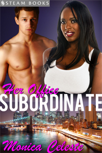 Her Office Subordinate  by Monica Celeste  Available Now:   Amazon ,  Barnes & Noble ,  Google-Play ,  Kobo ,  iTunes ,  All-Romance