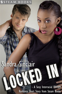 Locked In   by Sandra Sinclair     Available Now!    Amazon ,  Barnes & Noble ,  All-Romance ,  Kobo ,  iTunes ,  Google-Play ,  Scribd    new!