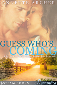 Guess Who's Coming   by Annette Archer   Available now!   Amazon ,  Barnes & Noble ,  Google-Play ,  All-Romance ,  Kobo   Coming Soon:  iTunes, Scribd