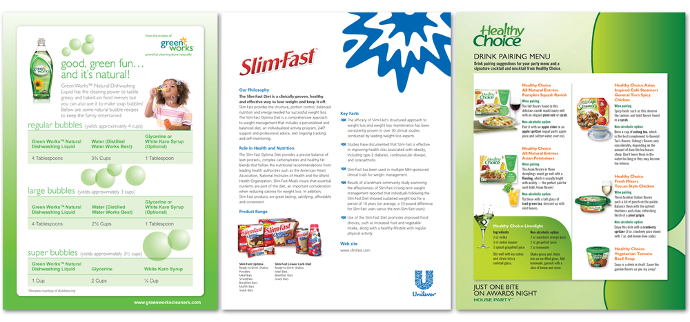 LEFT: promo sheet for Greenworks/Clorox, RIGHT: promo sheet for HealthyChoice/ConAgra Foods (both designed by Lisa when she worked at Ketchum). MIDDLE: product fact sheet for Slim-Fast/Unilever (designed by Lisa when she worked at Ogilvy Public Relations).
